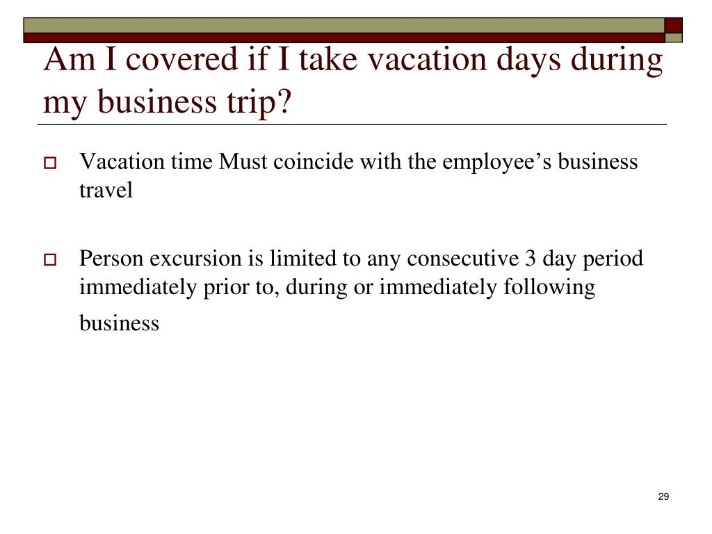 Am I covered if I take vacation days during my business trip?