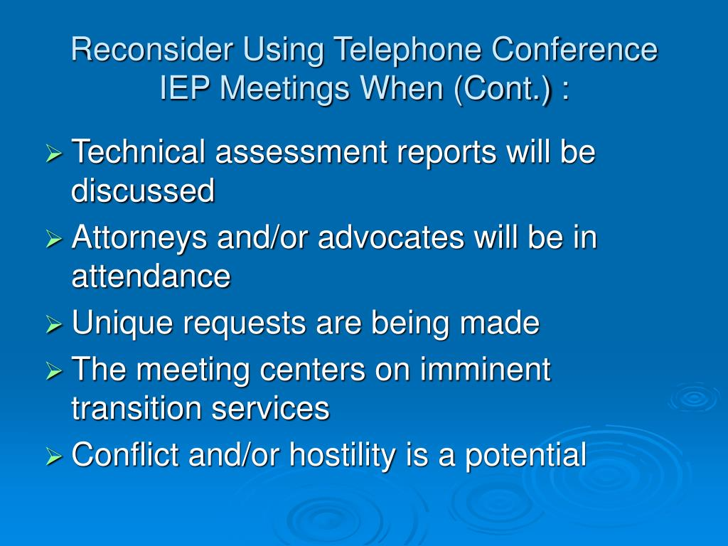 Reconsider Using Telephone Conference IEP Meetings When (Cont.) :