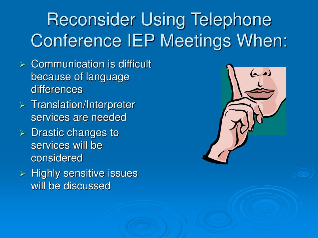 Reconsider Using Telephone Conference IEP Meetings When: