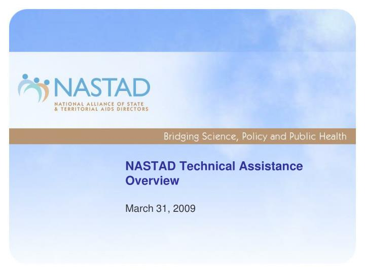 Nastad technical assistance overview l.jpg