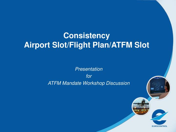 Consistency airport slot flight plan atfm slot