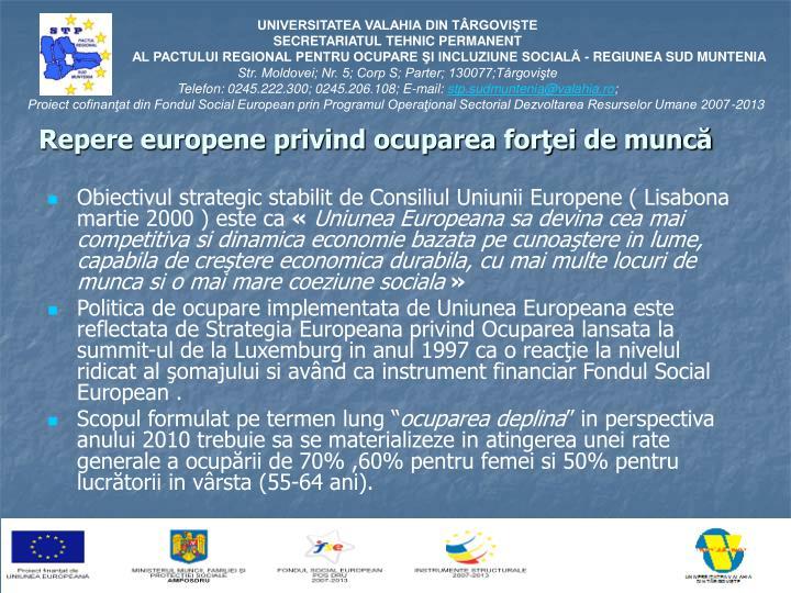 Obiectivul strategic stabilit de Consiliul Uniunii Europene ( Lisabona martie 2000 ) este ca