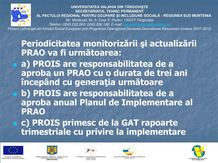 Periodicitatea monitorizării şi actualizării PRAO va fi următoarea: