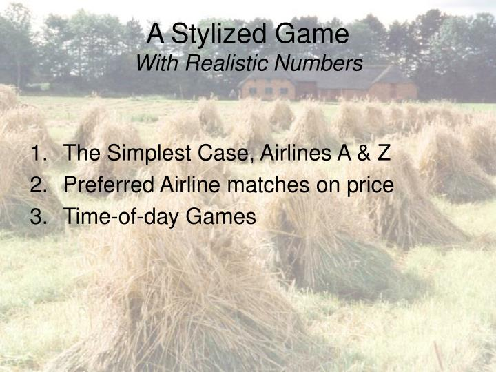 A stylized game with realistic numbers