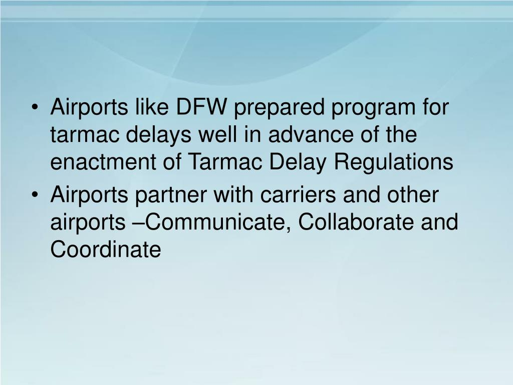 Airports like DFW prepared program for tarmac delays well in advance of the enactment of Tarmac Delay Regulations