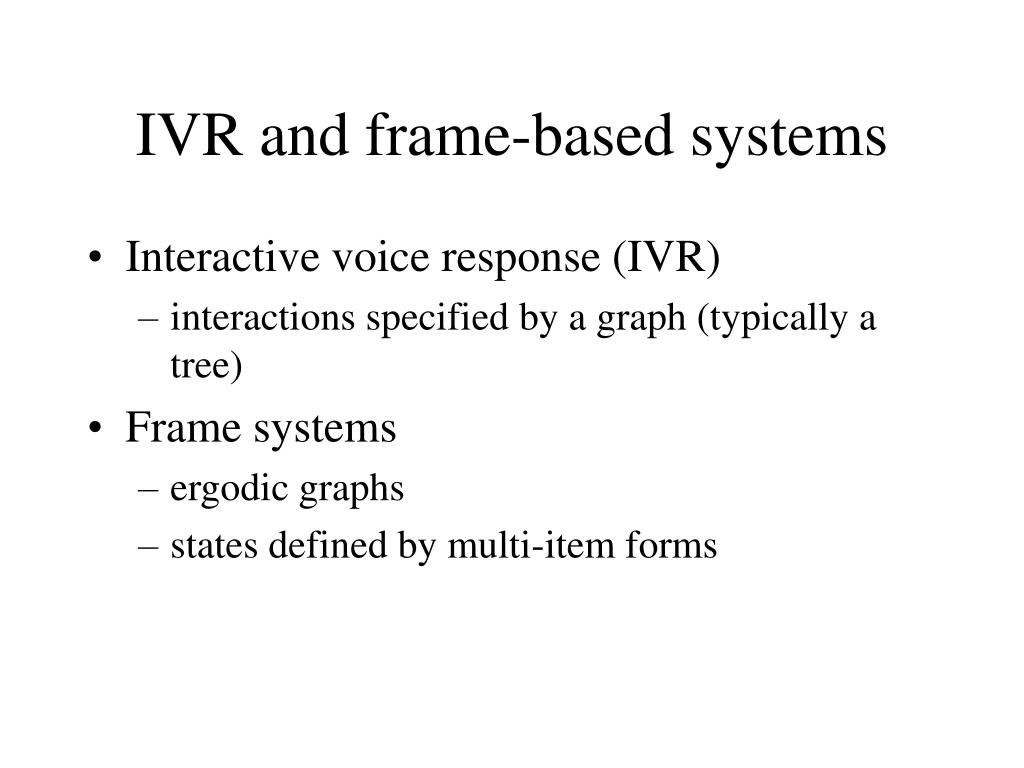 IVR and frame-based systems
