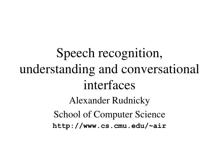Speech recognition understanding and conversational interfaces