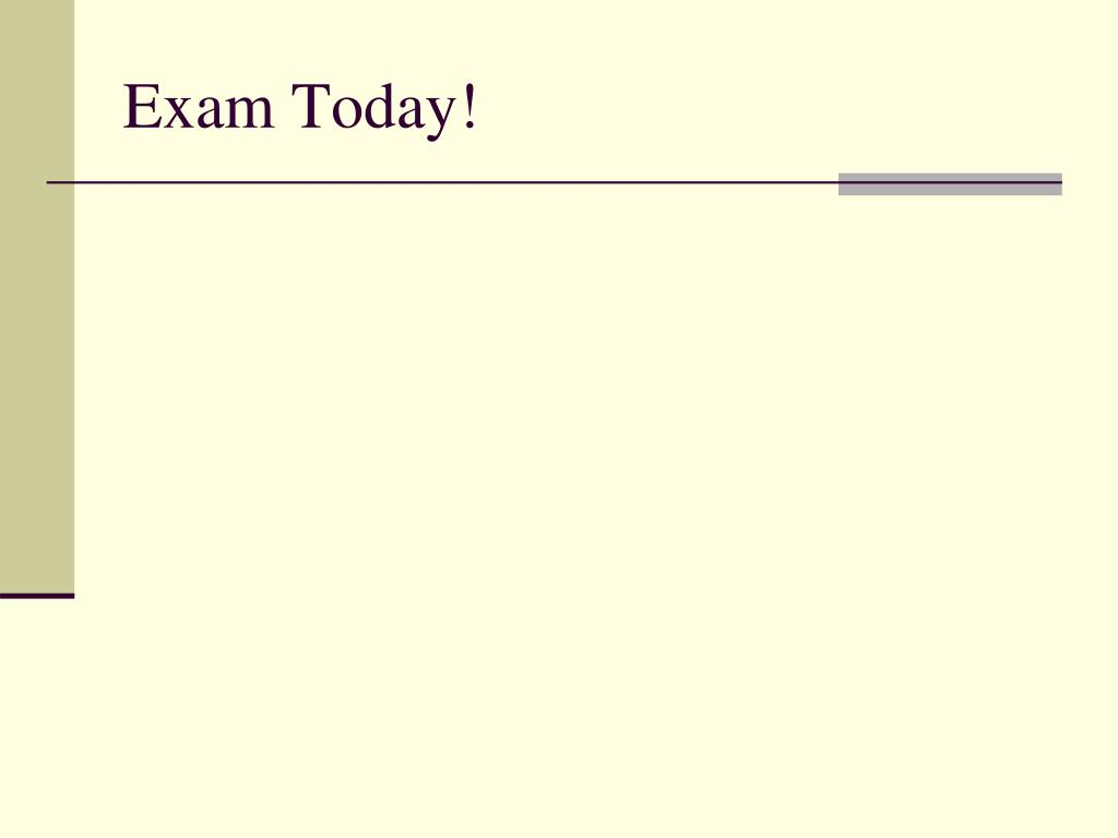 Exam Today!