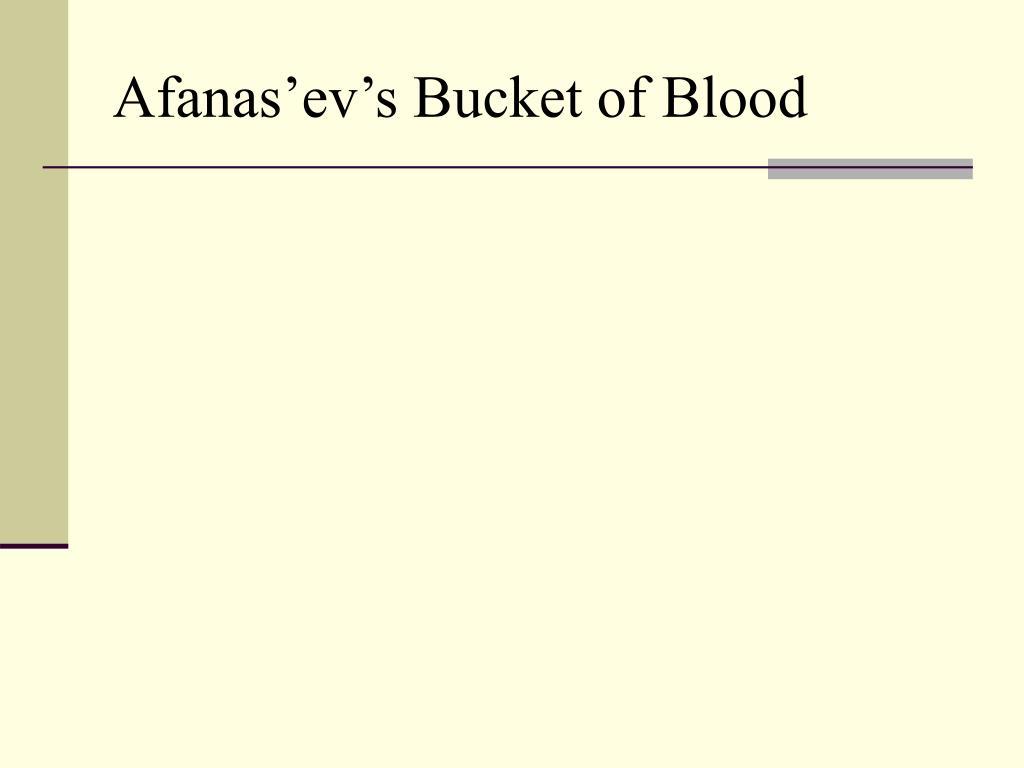 Afanas'ev's Bucket of Blood
