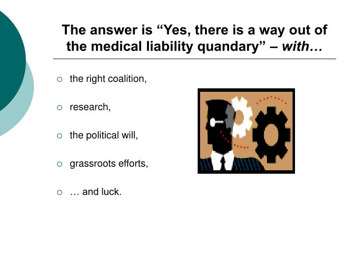 The answer is yes there is a way out of the medical liability quandary with