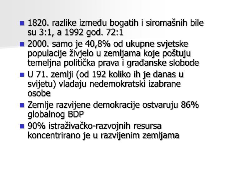 1820. razlike izmeu bogatih i siromanih bile su 3:1, a 1992 god. 72:1