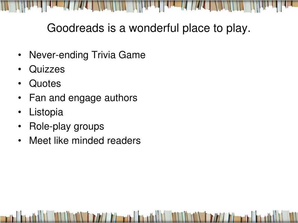 Goodreads is a wonderful place to play.
