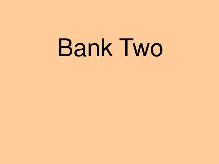 Bank Two