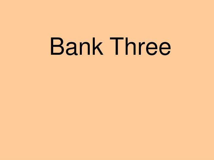 Bank Three