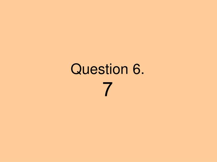Question 6.