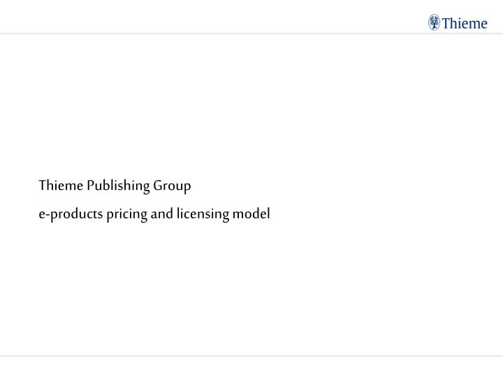 Thieme publishing group e products pricing and licensing model