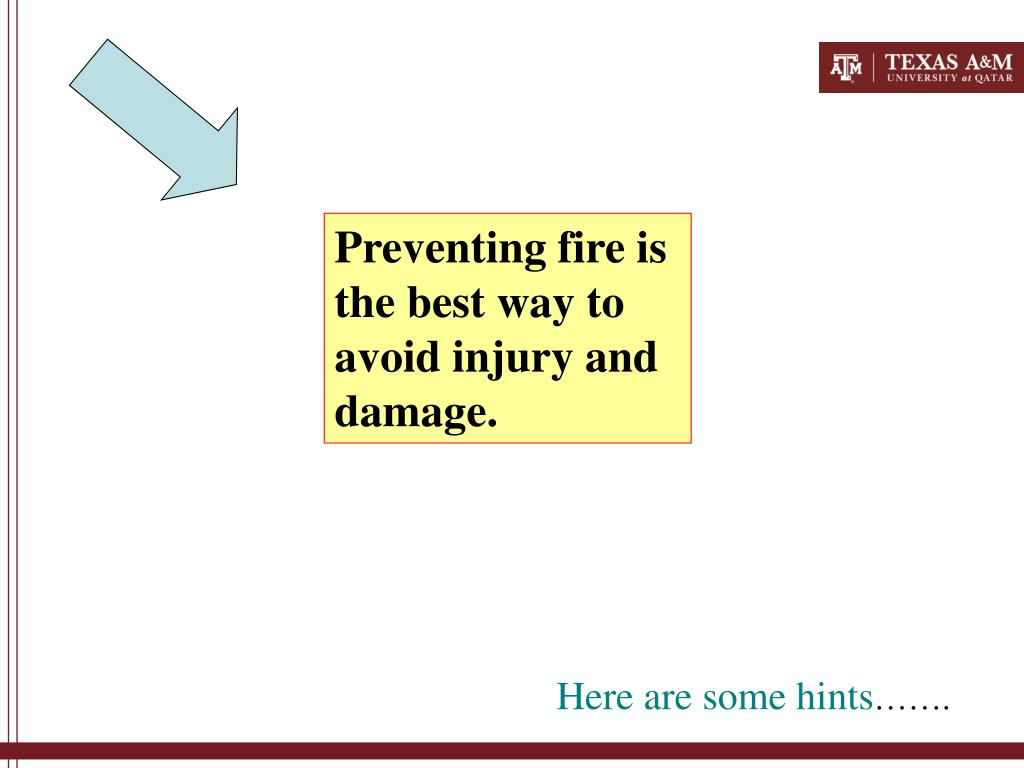 Preventing fire is the best way to avoid injury and damage.