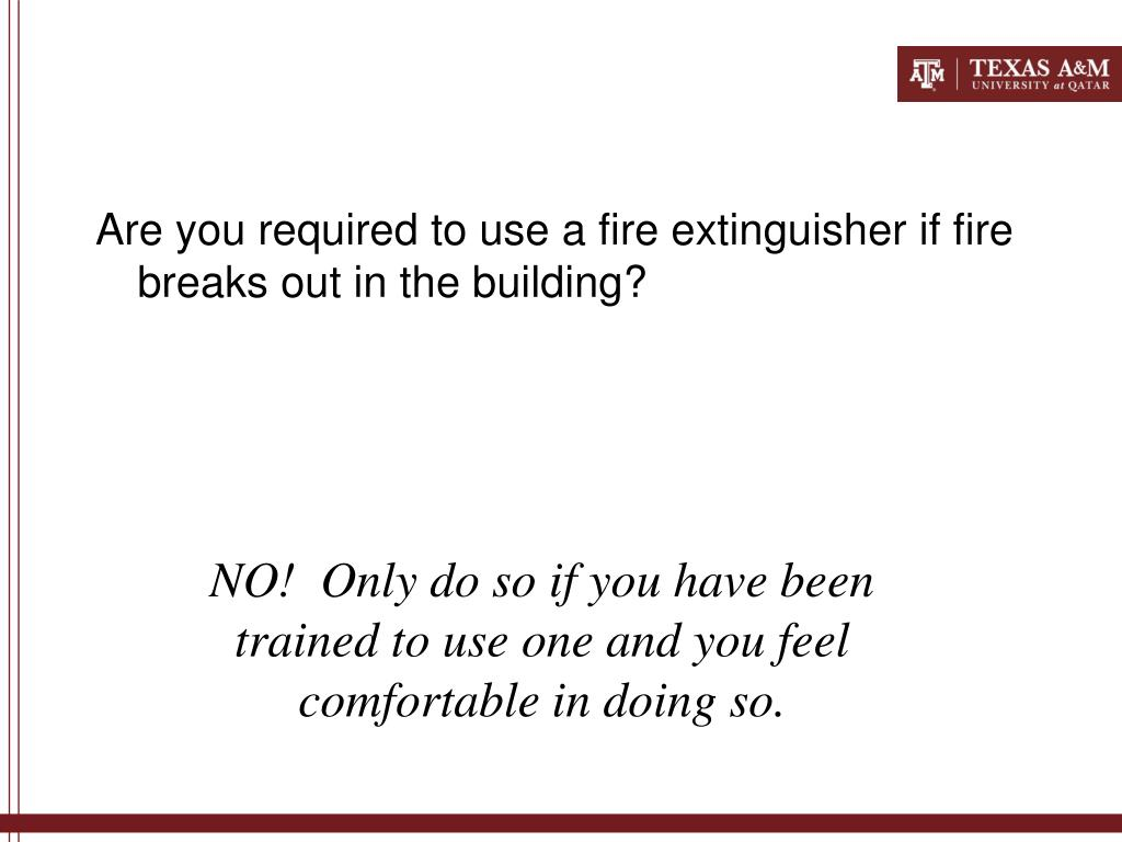 Are you required to use a fire extinguisher if fire breaks out in the building?