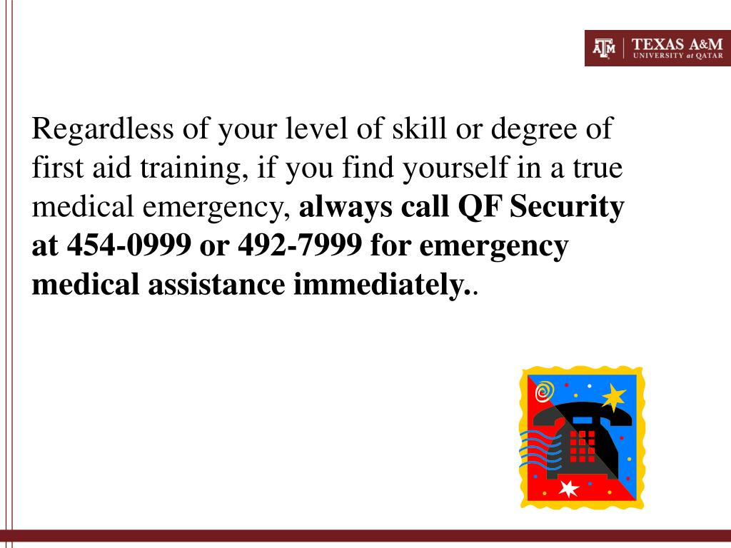 Regardless of your level of skill or degree of first aid training, if you find yourself in a true medical emergency,