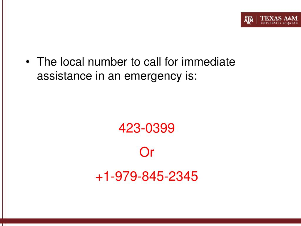 The local number to call for immediate assistance in an emergency is: