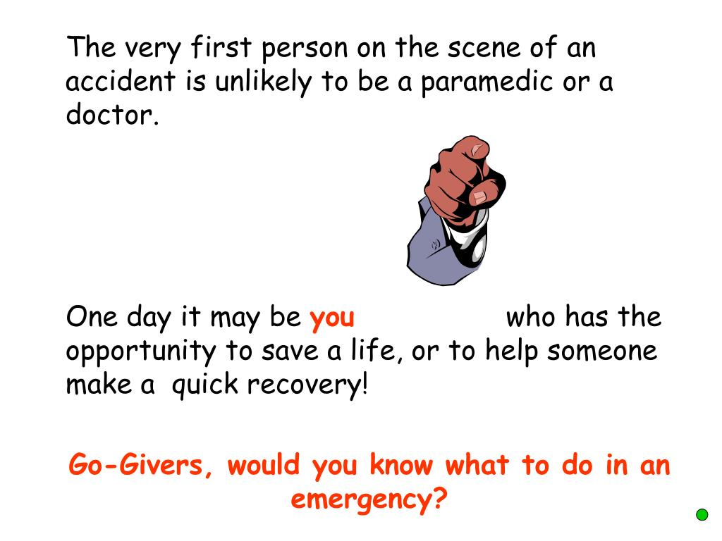 The very first person on the scene of an accident is unlikely to be a paramedic or a doctor.