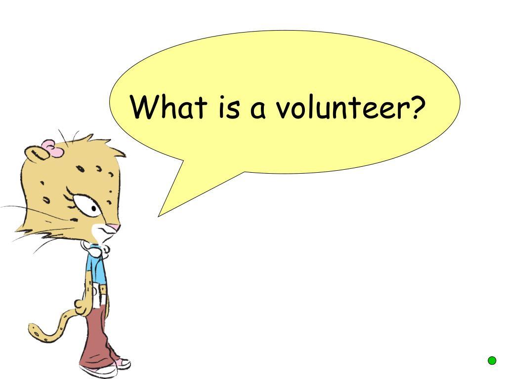 What is a volunteer?