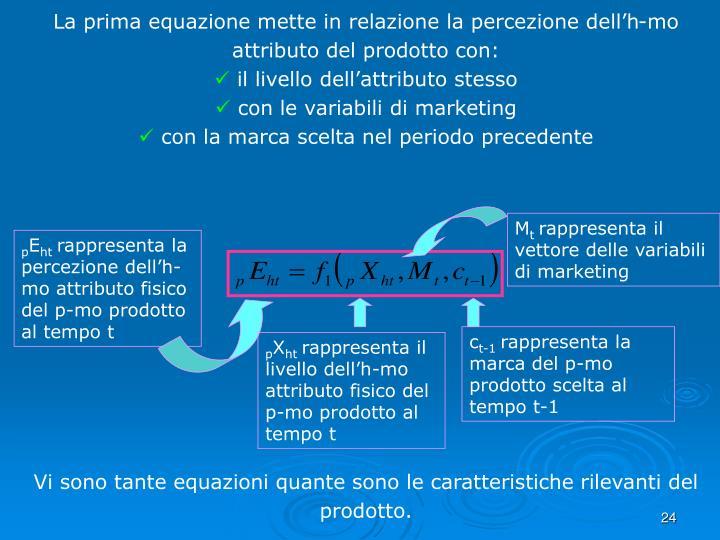 La prima equazione mette in relazione la percezione dell'h-mo attributo del prodotto con: