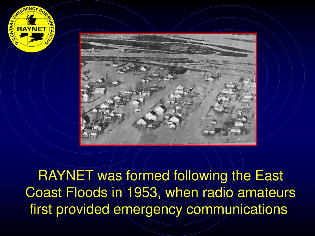 RAYNET was formed following the East Coast Floods in 1953, when radio amateurs first provided emergency communications