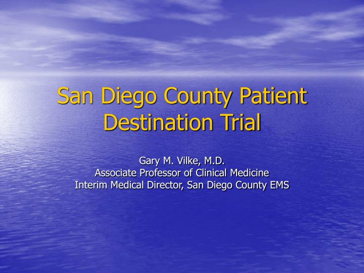 San diego county patient destination trial l.jpg