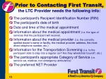 prior to contacting first transit the ltc provider needs the following info