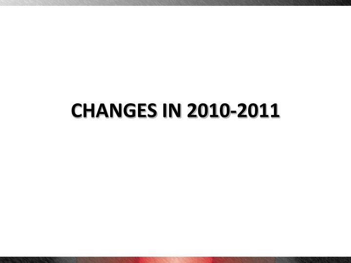 CHANGES IN 2010-2011