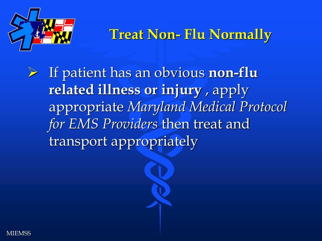 Treat Non- Flu Normally