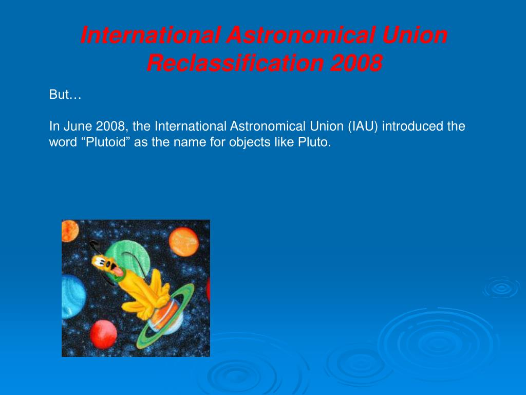 International Astronomical Union Reclassification 2008