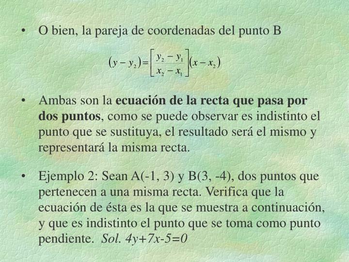 O bien, la pareja de coordenadas del punto B