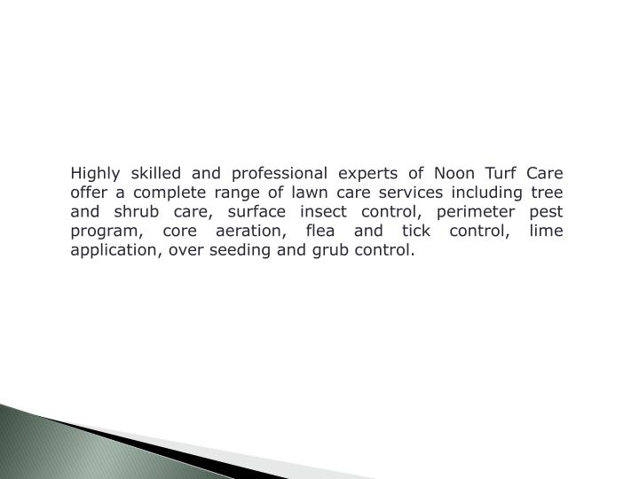 Highly skilled and professional experts of Noon Turf Care offer a complete range of lawn care servic...