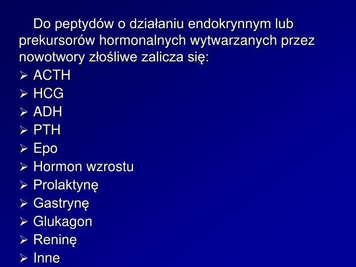 Do peptydw o dziaaniu endokrynnym lub prekursorw hormonalnych wytwarzanych przez nowotwory zoliwe zalicza si: