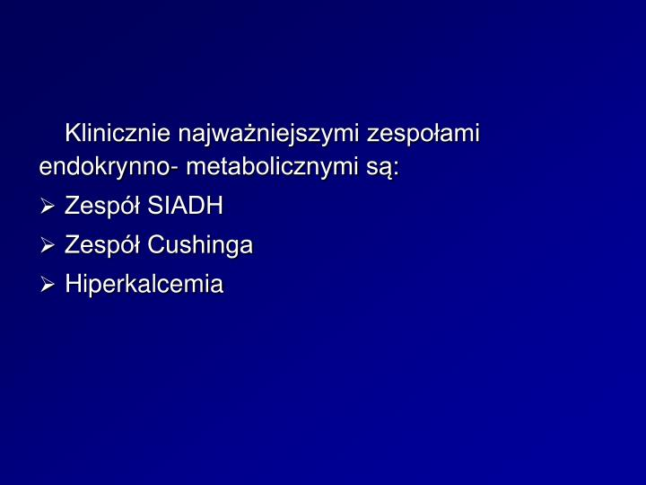 Klinicznie najwaniejszymi zespoami endokrynno- metabolicznymi s: