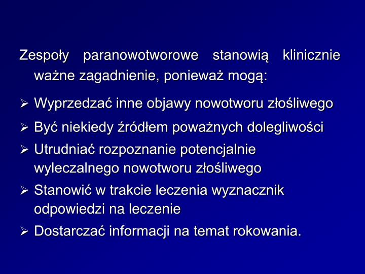 Zespoy paranowotworowe stanowi klinicznie wane zagadnienie, poniewa mog: