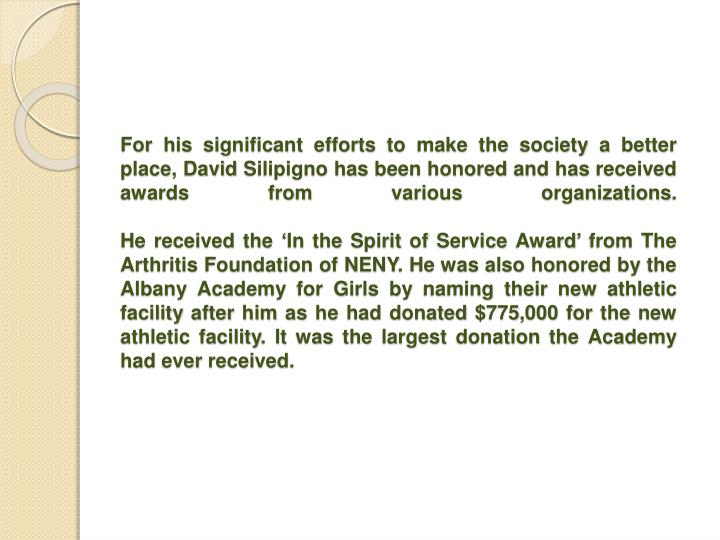 For his significant efforts to make the society a better place, David