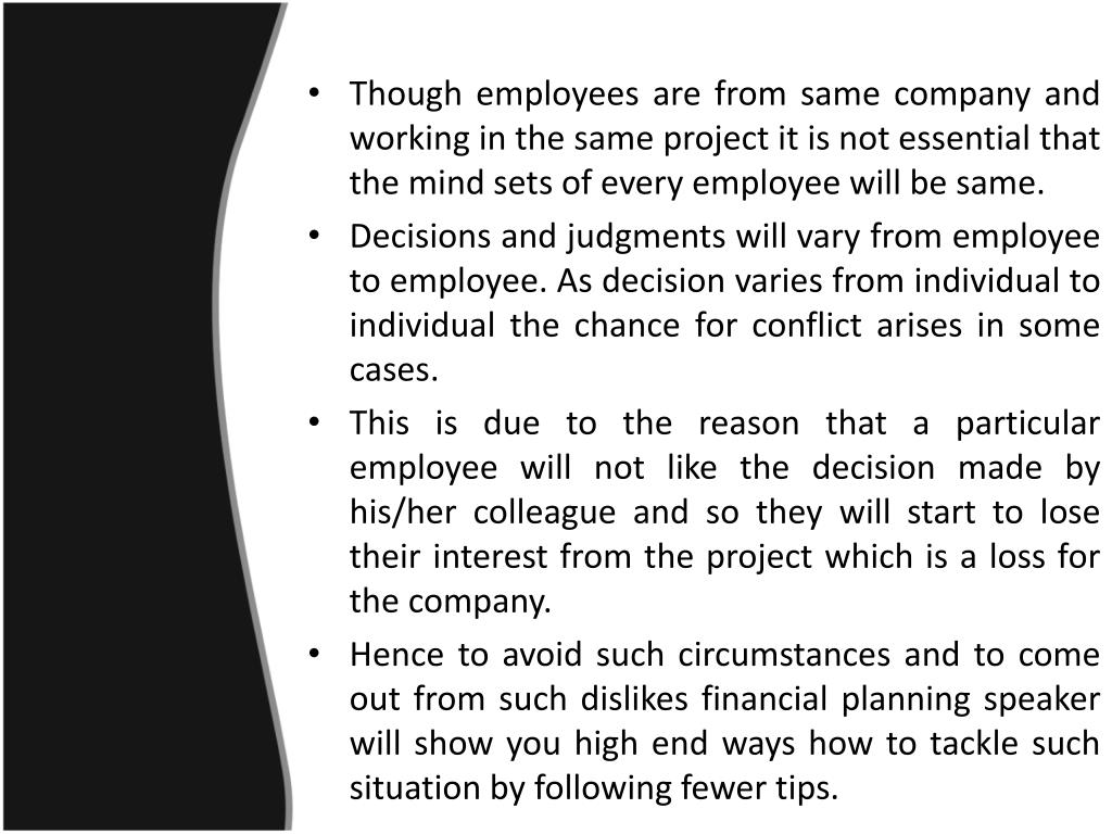 Though employees are from same company and working in the same project it is not essential that the mind sets of every employee will be same.