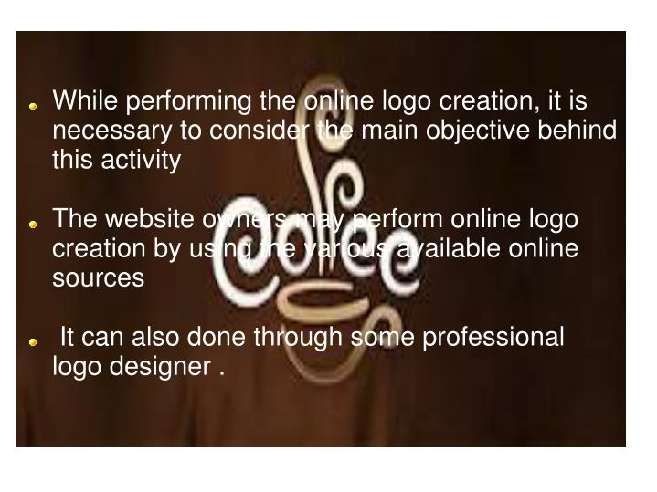 While performing the online logo creation, it is necessary to consider the main objective behind thi...