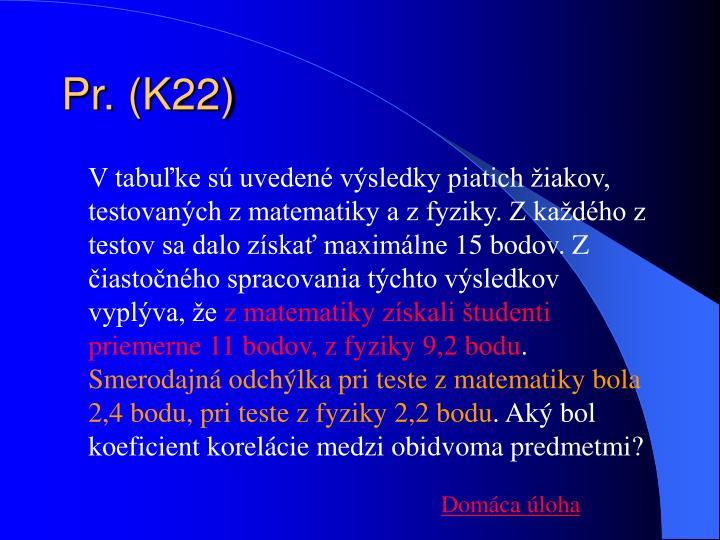Pr. (K22)