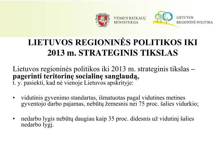 LIETUVOS REGIONINĖS POLITIKOS IKI 2013 m. STRATEGINIS TIKSLAS