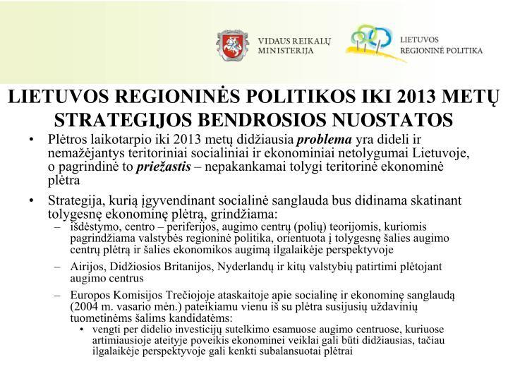 LIETUVOS REGIONINĖS POLITIKOS IKI 2013 METŲ STRATEGIJOS BENDROSIOS NUOSTATOS