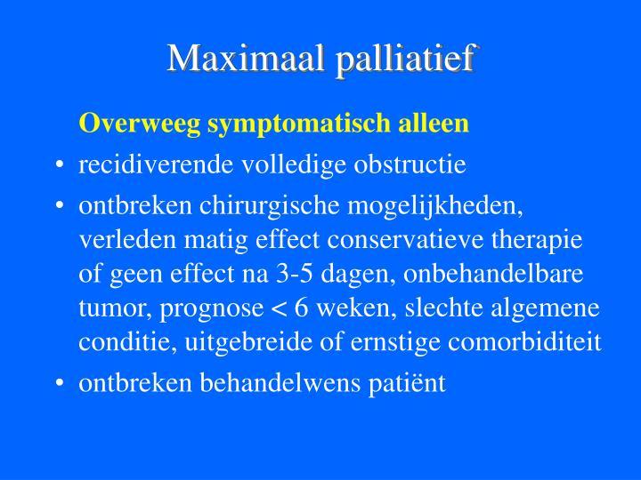 Maximaal palliatief