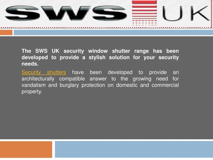 The SWS UK security window shutter range has been developed to provide a stylish solution for your s...