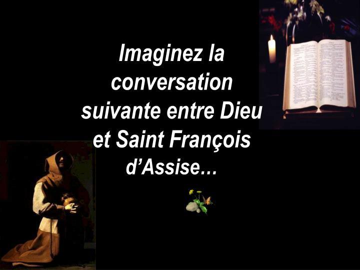 Imaginez la conversation suivante entre Dieu et Saint François