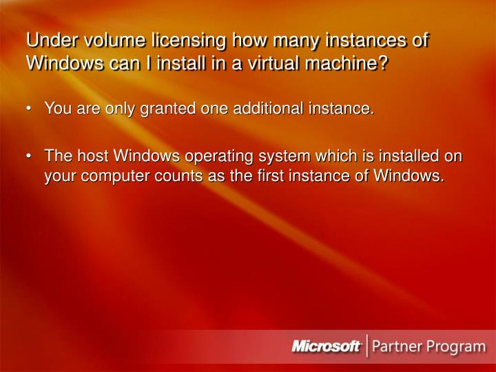Under volume licensing how many instances of Windows can I install in a virtual machine?