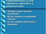 comenzaremos a usar adjetivos adverbios y preposiciones