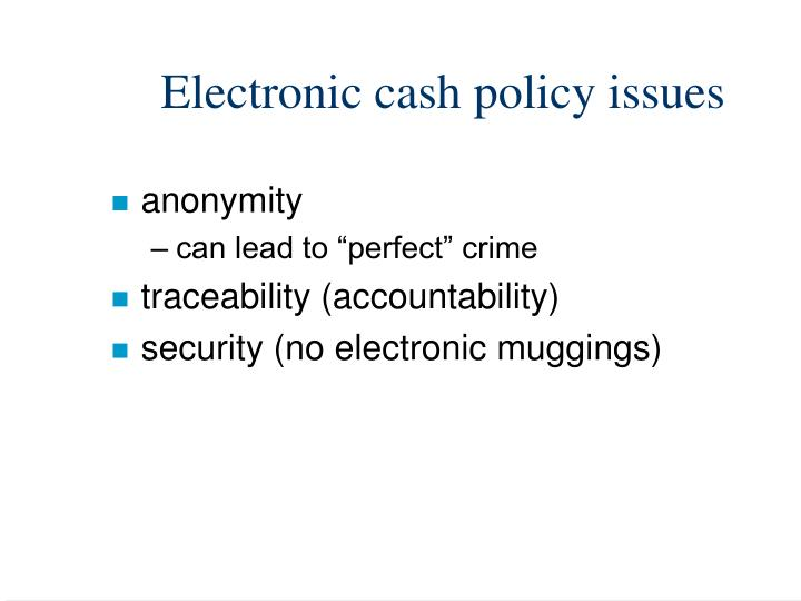 Electronic cash policy issues